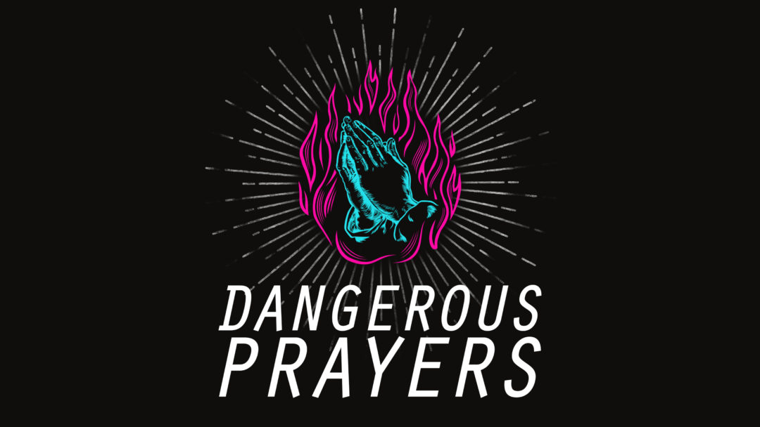 Dangerous Prayers: God's Operating System – Week 4
